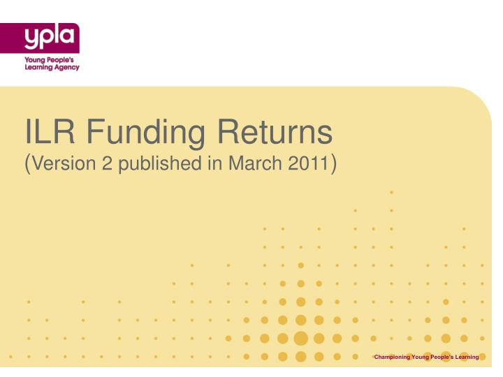 Ilr funding returns version 2 published in march 2011