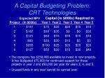 a capital budgeting problem crt technologies
