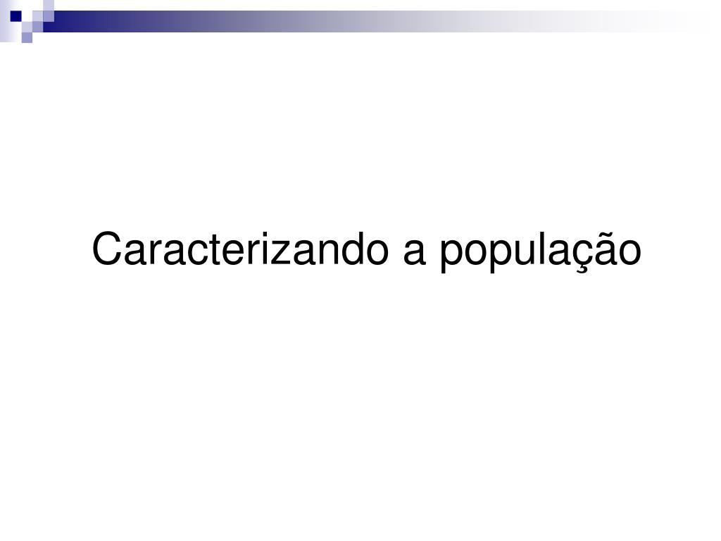 Caracterizando a população