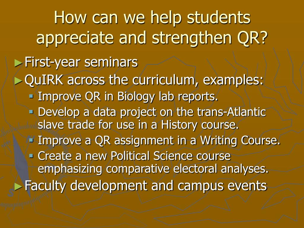 How can we help students appreciate and strengthen QR?