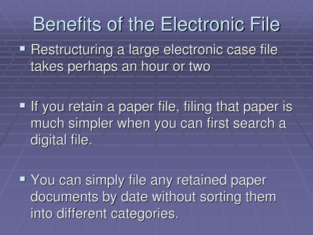 Benefits of the Electronic File