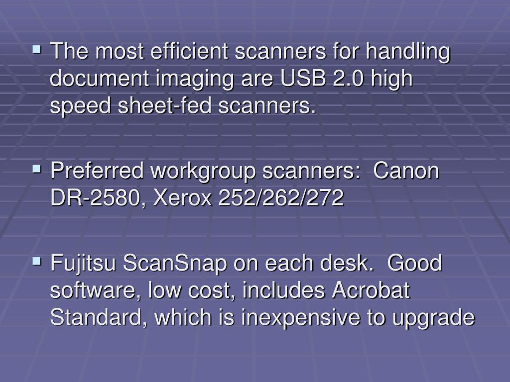 The most efficient scanners for handling document imaging are USB 2.0 high speed sheet-fed scanners.