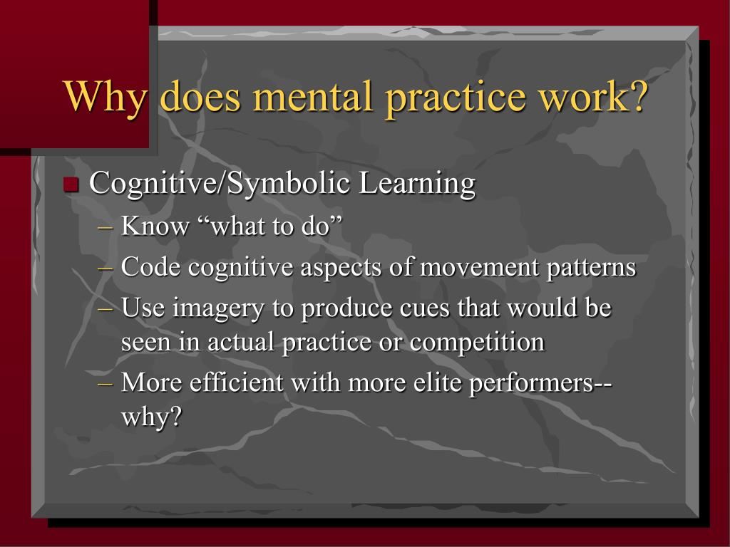 Why does mental practice work?