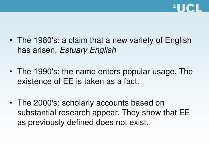 The 1980's: a claim that a new variety of English has arisen,