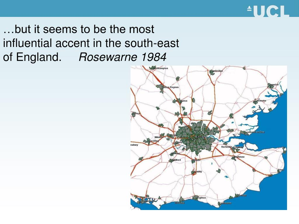 …but it seems to be the most influential accent in the south-east of England.