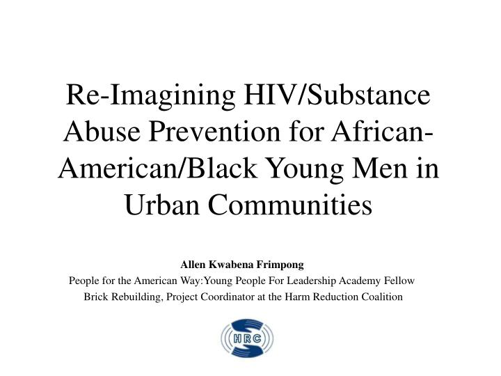 Re-Imagining HIV/Substance Abuse Prevention for African-American/Black Young Men in Urban Communitie...