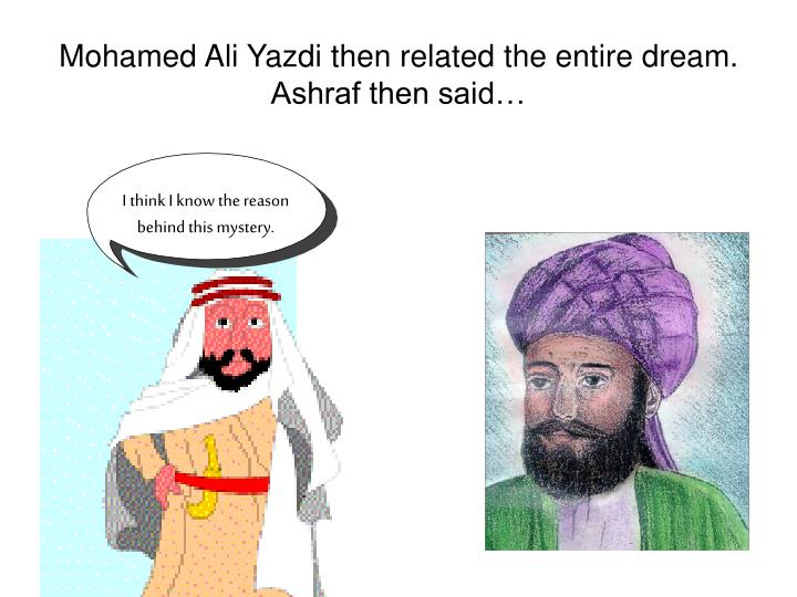 Mohamed Ali Yazdi then related the entire dream. Ashraf then said…