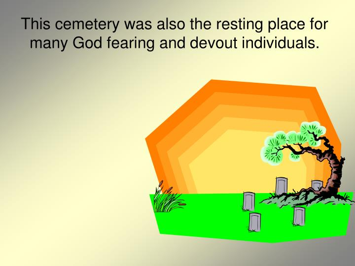 This cemetery was also the resting place for many God fearing and devout individuals.