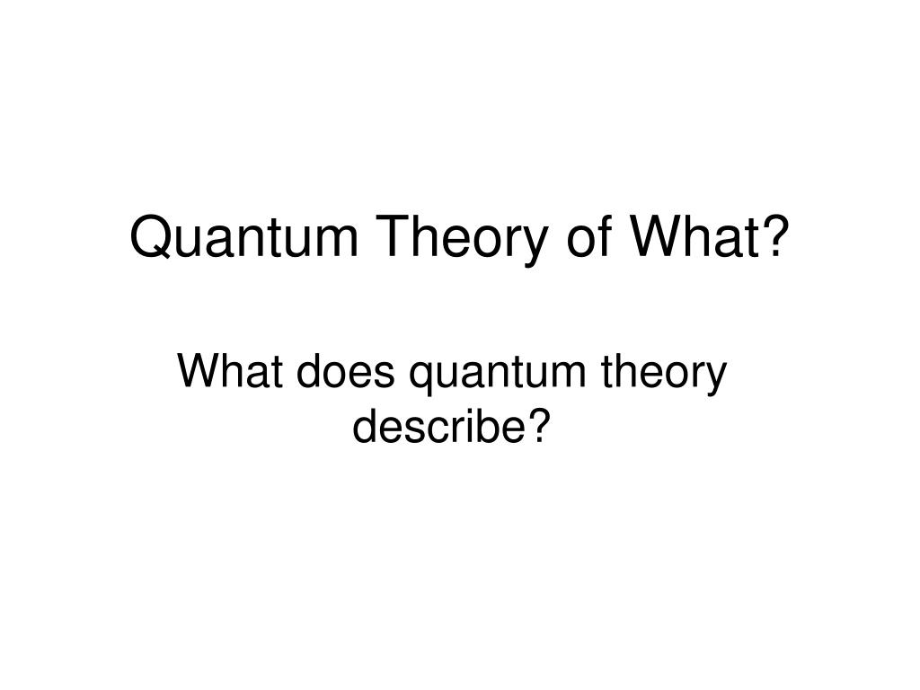 Quantum Theory of What?