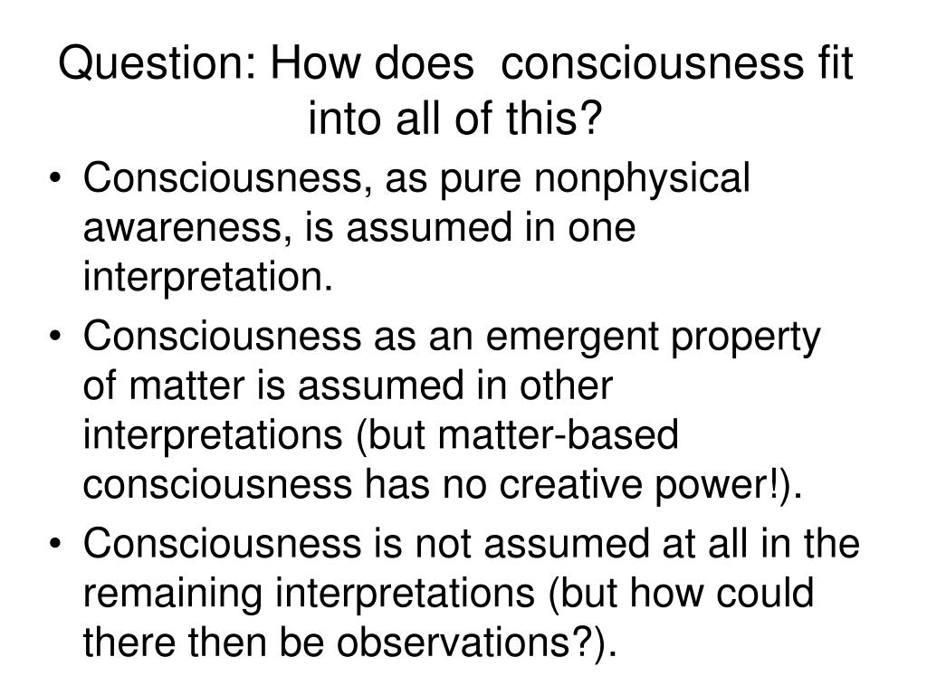Question: How does  consciousness fit into all of this?