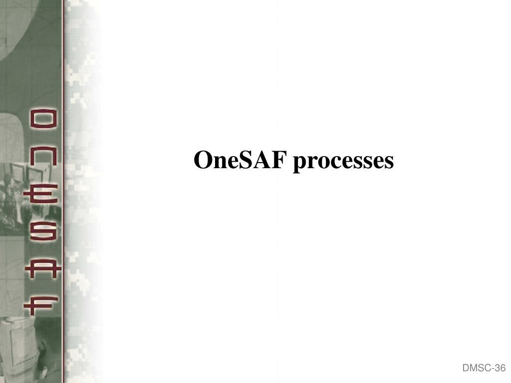 OneSAF processes