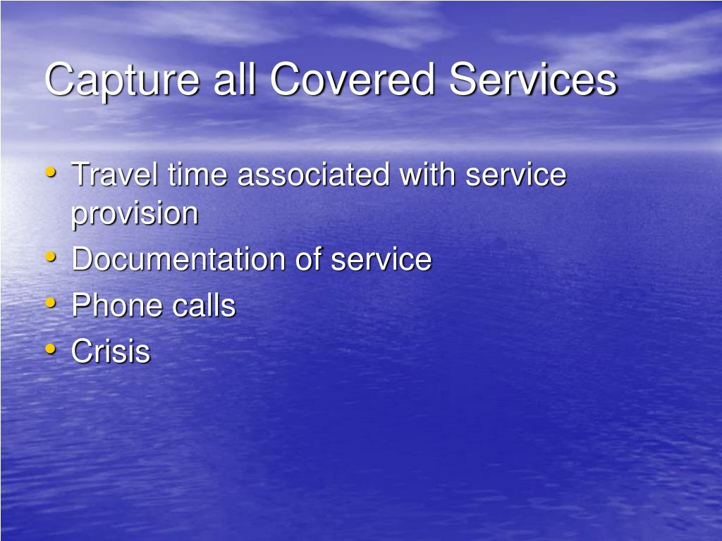 Capture all Covered Services