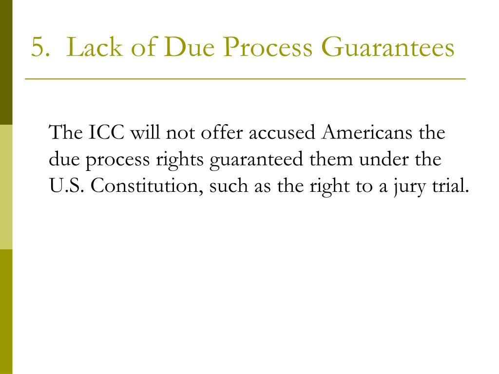 5.  Lack of Due Process Guarantees