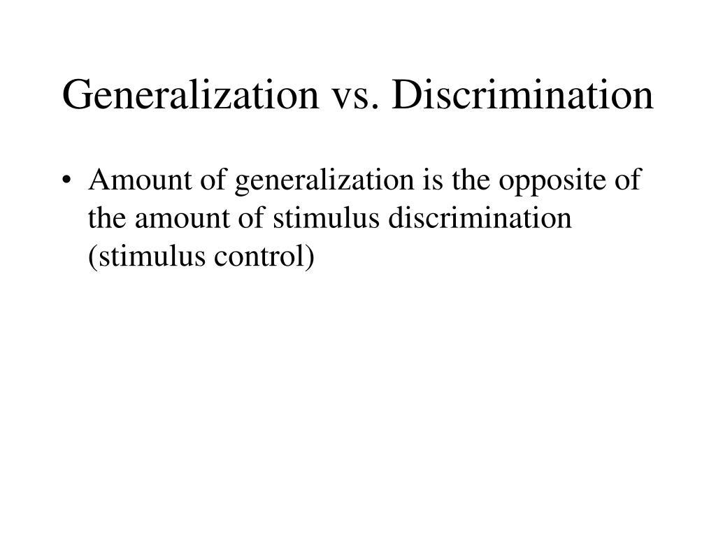 Generalization vs. Discrimination