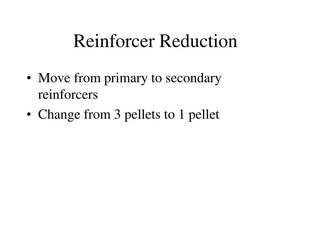 Reinforcer Reduction