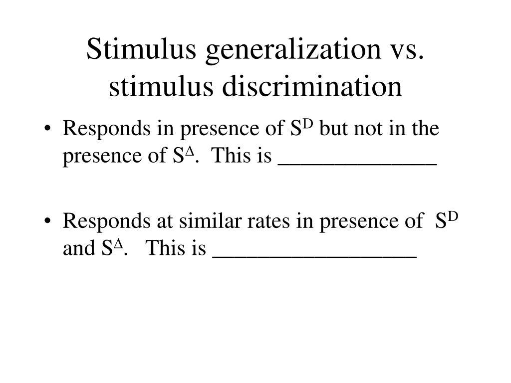 Stimulus generalization vs. stimulus discrimination