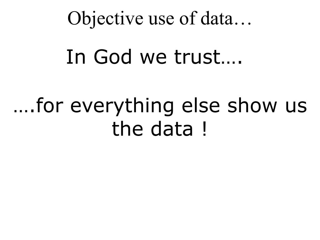 Objective use of data…