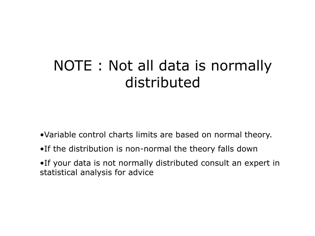 NOTE : Not all data is normally distributed