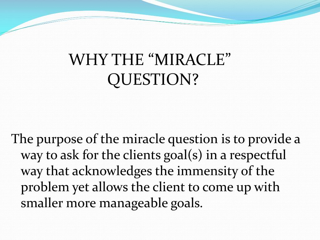 """WHY THE """"MIRACLE"""" QUESTION?"""