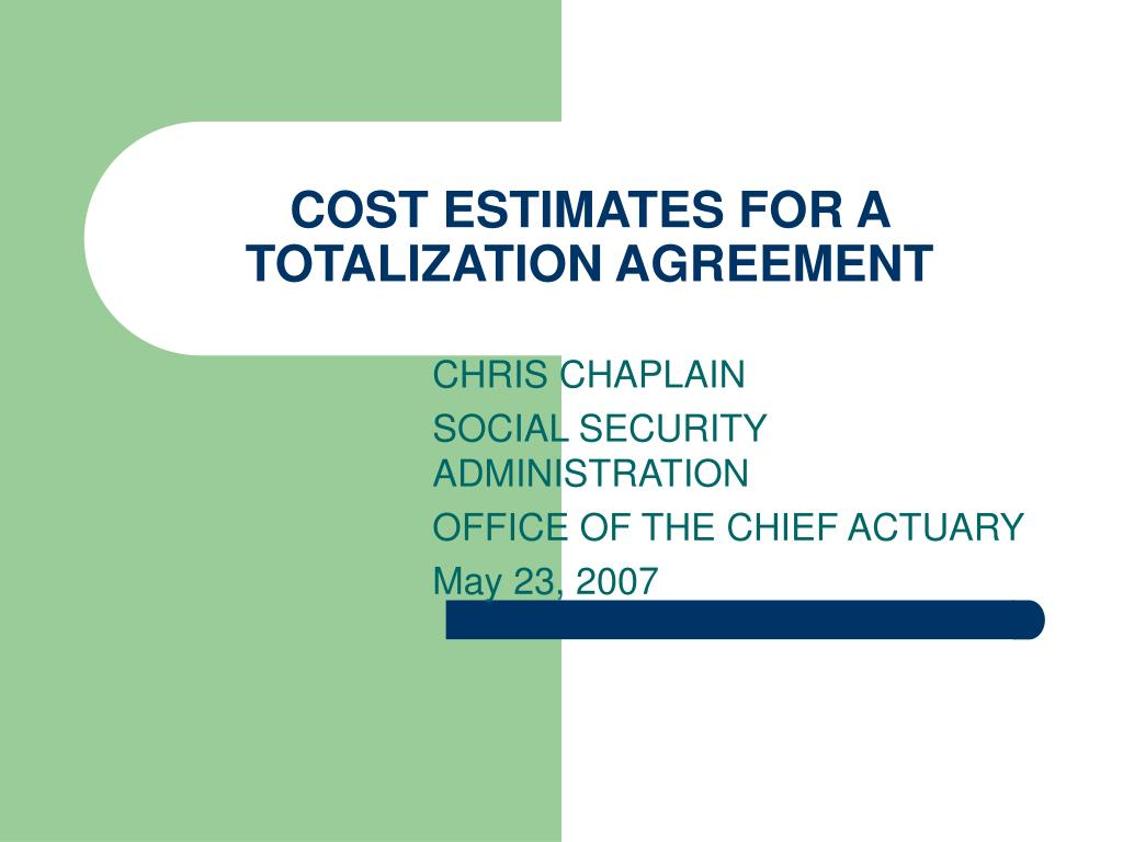 COST ESTIMATES FOR A TOTALIZATION AGREEMENT