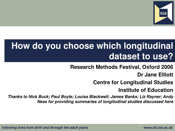 How do you choose which longitudinal dataset to use