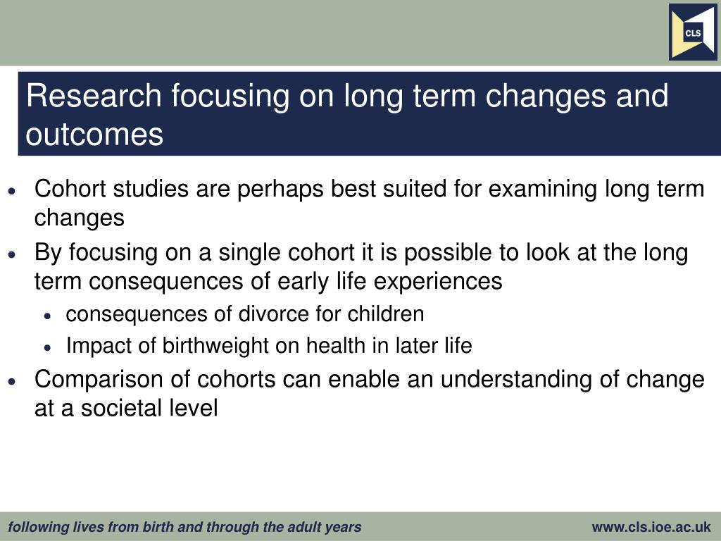 Research focusing on long term changes and outcomes