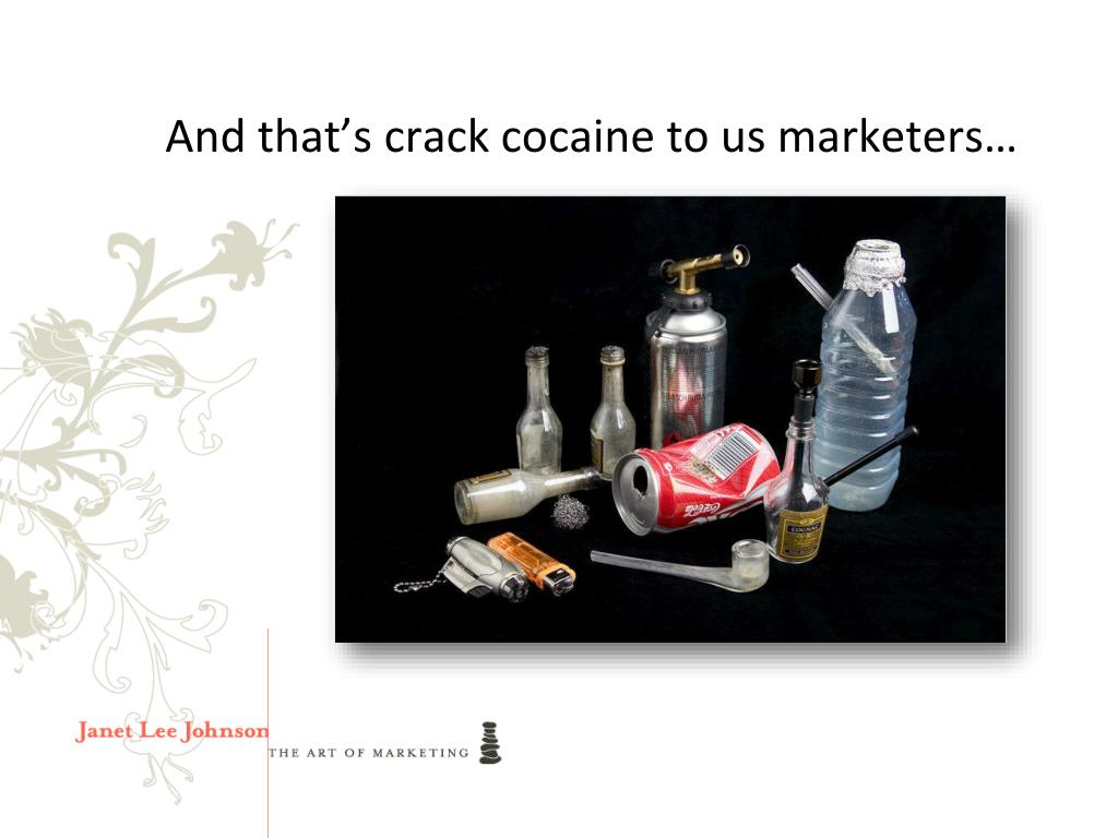 And that's crack cocaine to us marketers…