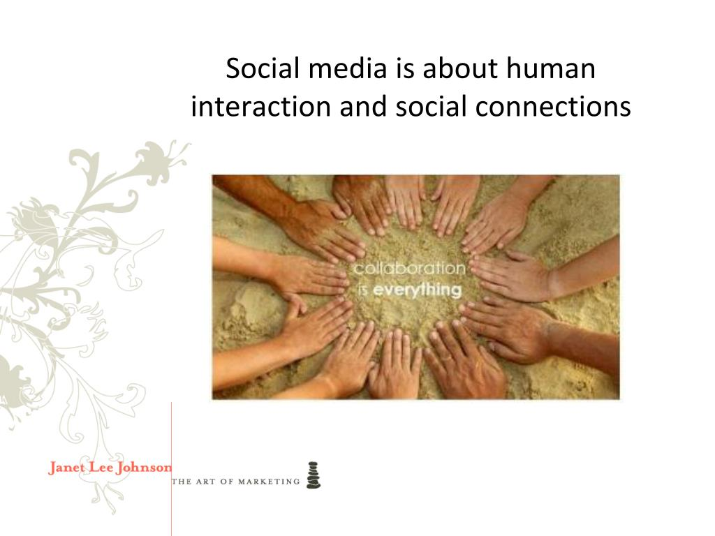 Social media is about human interaction and social connections