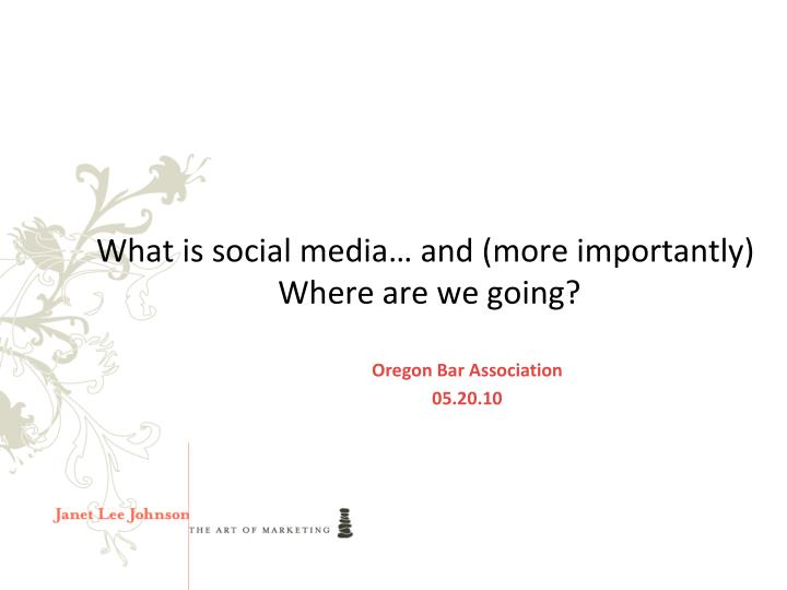 What is social media and more importantly where are we going