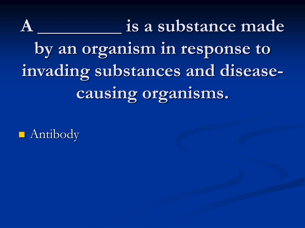 A _________ is a substance made by an organism in response to invading substances and disease-causing organisms.