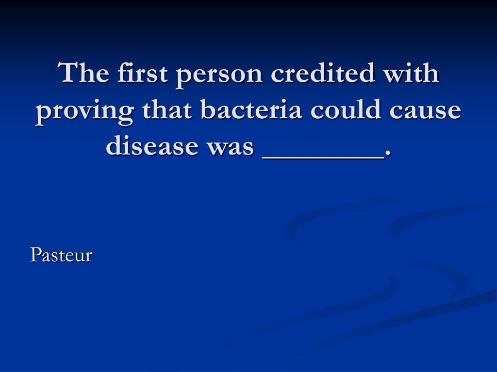 The first person credited with proving that bacteria could cause disease was ________.