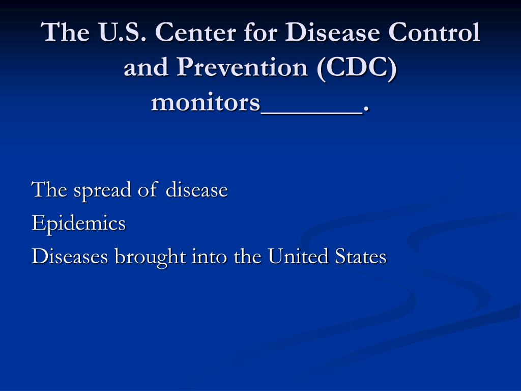 The U.S. Center for Disease Control and Prevention (CDC) monitors_______.