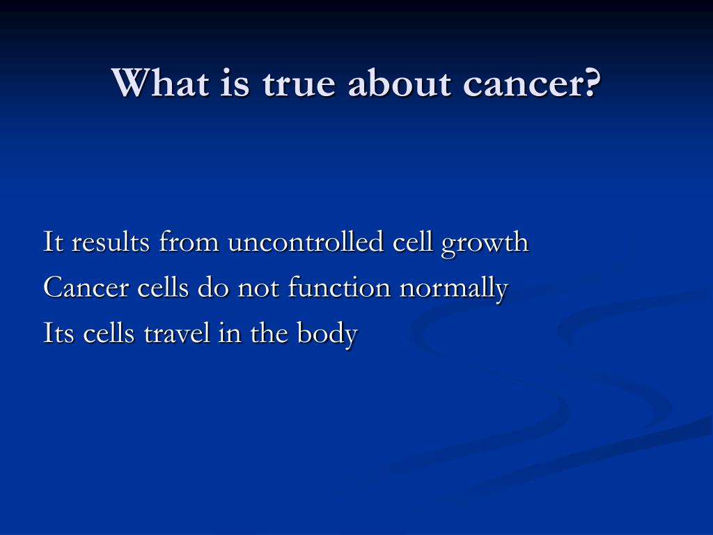 What is true about cancer?