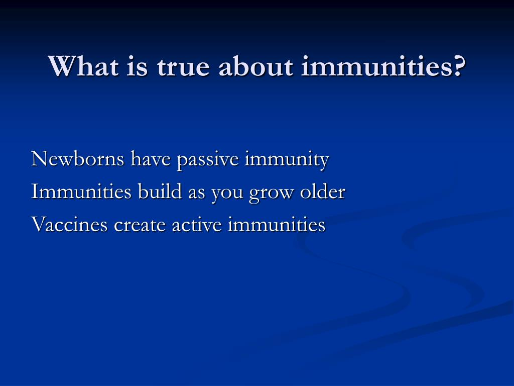 What is true about immunities?