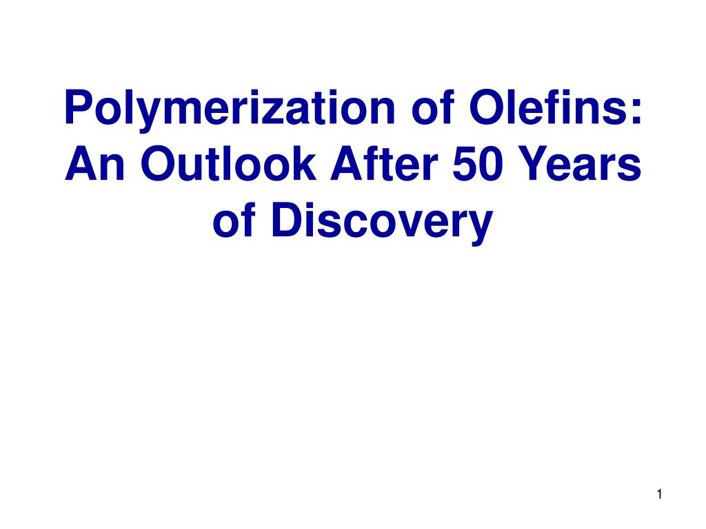 Polymerization of Olefins: An Outlook After 50 Years of Discovery