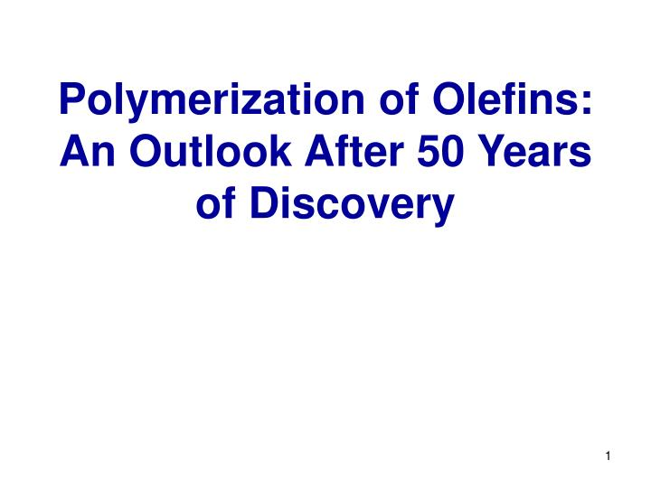 Polymerization of olefins an outlook after 50 years of discovery