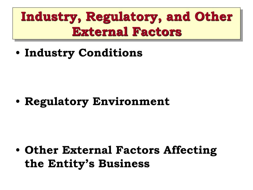 Industry, Regulatory, and Other External Factors
