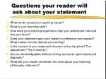 questions your reader will ask about your statement