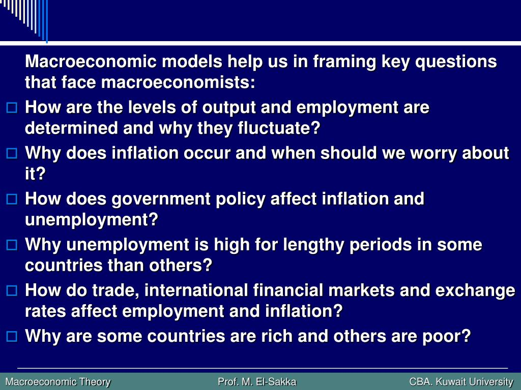 Macroeconomic models help us in framing key questions that face macroeconomists: