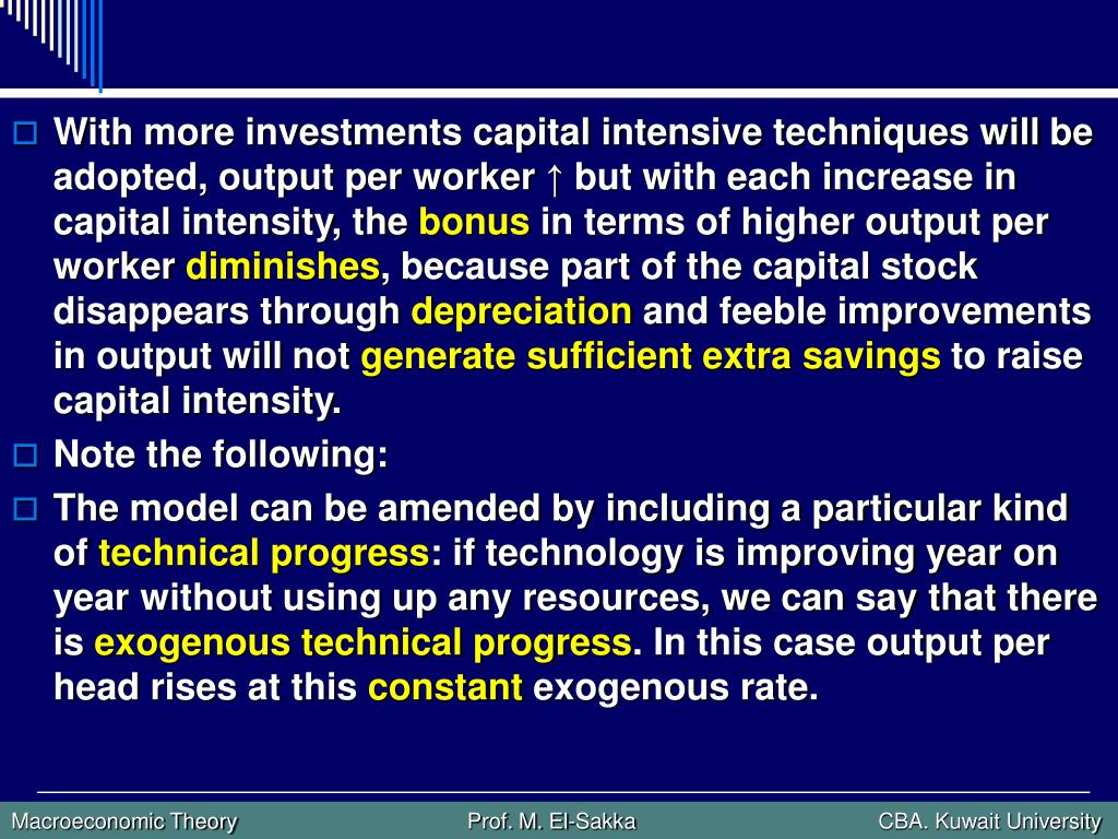 With more investments capital intensive techniques will be adopted, output per worker ↑ but with each increase in capital intensity, the
