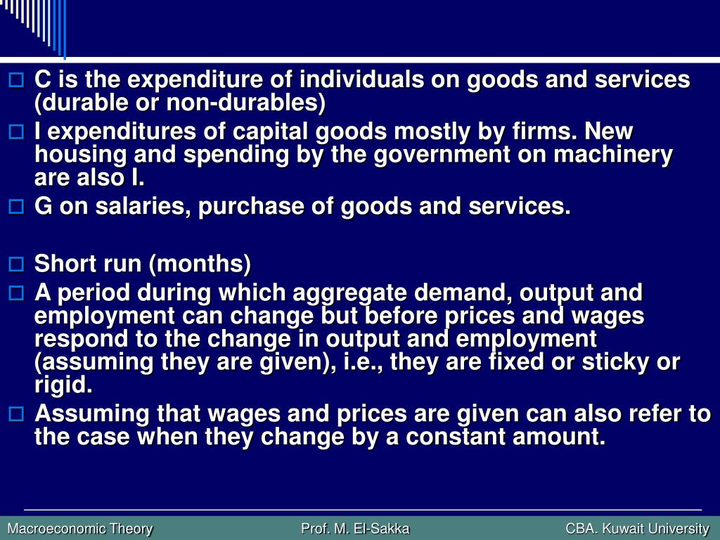 C is the expenditure of individuals on goods and services (durable or non-durables)