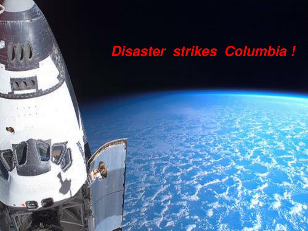 Disaster  strikes  Columbia !