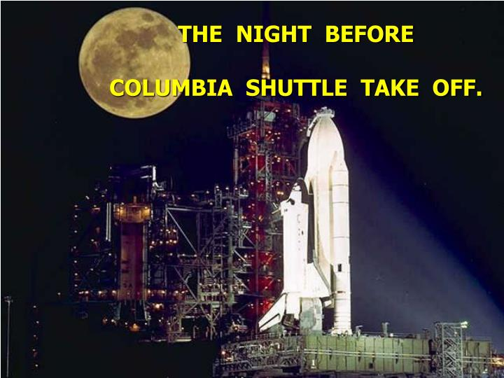The night before columbia shuttle take off