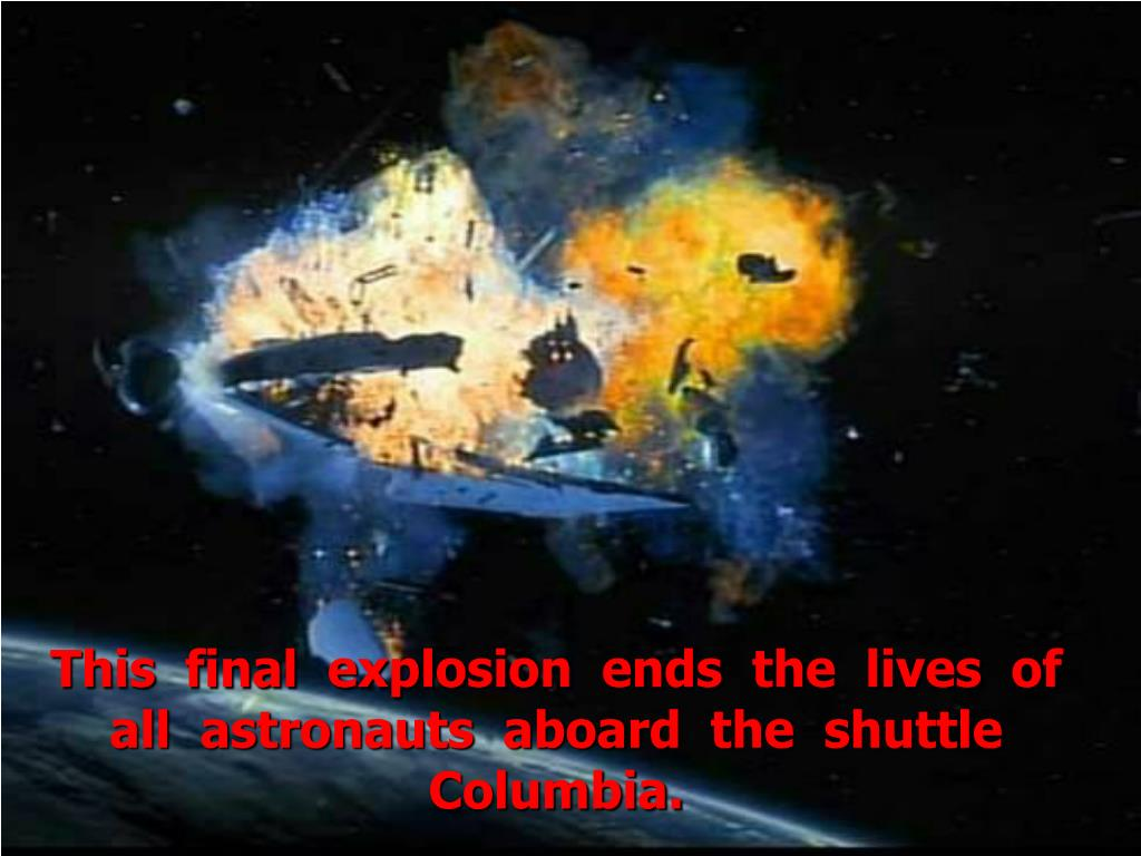 This  final  explosion  ends  the  lives  of all  astronauts  aboard  the  shuttle Columbia.