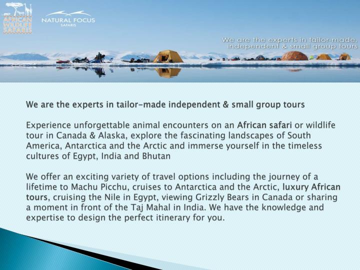 We are the experts in tailor-made independent & small group tours