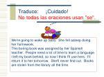 traduce cuidado no todas las oraciones usan se