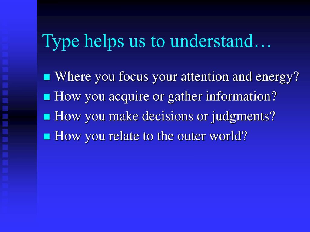 Type helps us to understand…