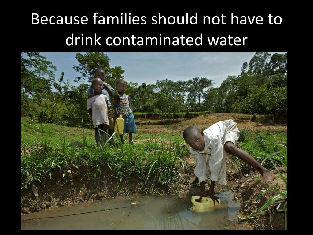 Because families should not have to drink contaminated water
