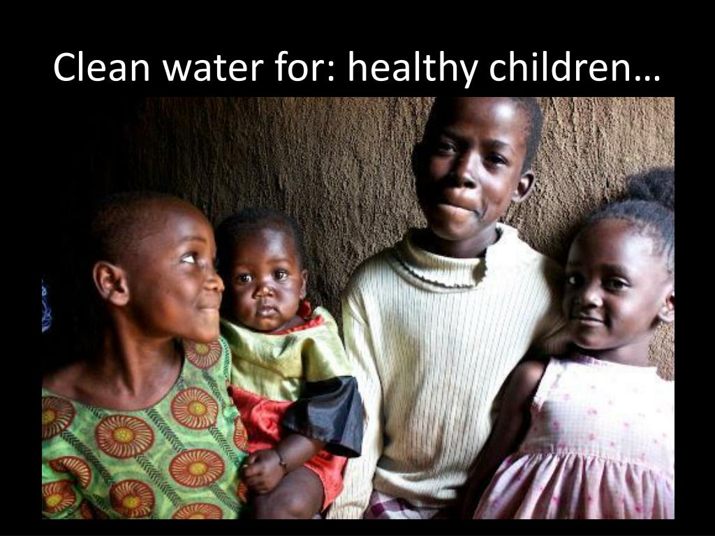 Clean water for: healthy