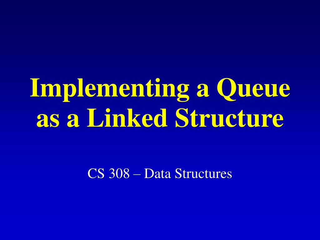 implementing a queue as a linked structure
